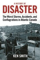 History of Disaster (2nd edition): Atlantic Canada's Worst Storms, Accidents and Conflagrations