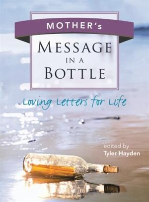 Mother's Message in a Bottle: Loving Letters for Life by Tyler Hayden