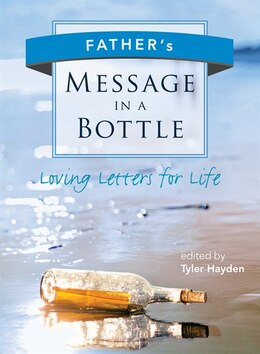 Book Father's Message in a Bottle: Loving Letters for Life by Tyler Hayden