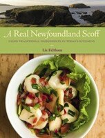 A Real Newfoundland Scoff: Using Traditional Ingredients in Today's Kitchens