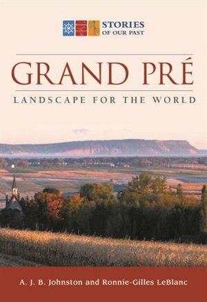 Grand-pré: Landscape For The World: Landscape for the World by A.J.B. Johnston