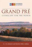 Grand-pré: Landscape For The World: Landscape for the World