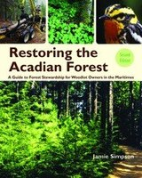 Restoring the Acadian Forest 2nd edition: A Guide to Forest Stewardship for Woodlot Owners in…