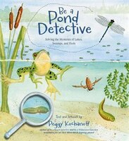 Book Be a Pond Detective: Solving The Mysteries Of Lakes, Swamps, And Pools by Peggy Kochanoff