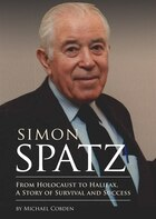 Book Simon Spatz: From Holocaust To Halifax, A Story Of Survival And Success by Michael Cobden