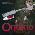 Ontario Moments