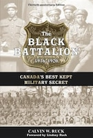 The Black Battalion 1916-1920: Canada's Best Kept Military Secret