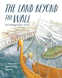 The Land Beyond The Wall: An Immigration Story