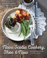 Nova Scotia Cookery, Then and Now:: Modern Interpretations of Heritage Recipes