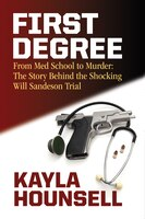 First Degree: From Med School to Murder: The Story Behind the Shocking Will Sandeson Trial