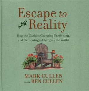 Escape to Reality: How the World is Changing Gardening, and Gardening is Changing the World by Mark Cullen