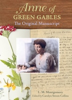 Anne of Green Gables : The Original Manuscript: How L.M. Montgomery Shaped a Classic
