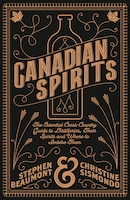 Canadian Spirits: The Essential Cross-country Guide To Distilleries, Their Spirits, And Where To…