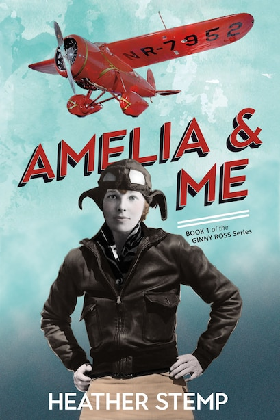 Amelia And Me: Book 1 In The Ginny Ross Series by Heather Stemp