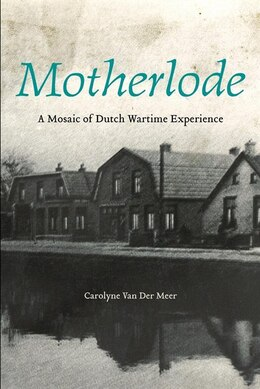 Book Motherlode: A Mosaic of Dutch Wartime Experience by Carolyne Van Der Meer