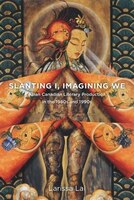 Slanting I, Imagining We: Asian Canadian Literary Production in the 1980s and 1990s