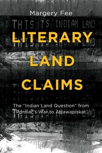 "Literary Land Claims: The ""Indian Land Question"" from Pontiac's War to…"