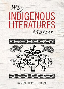 Book Why Indigenous Literatures Matter by Daniel Heath Justice