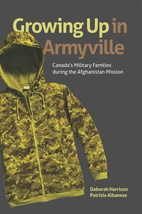 Growing Up in Armyville: Canadas Military Families during the Afghanistan Mission
