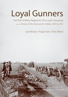 Loyal Gunners: 3rd Field Artillery Regiment (The Loyal Company) and the History of New Brunswick…