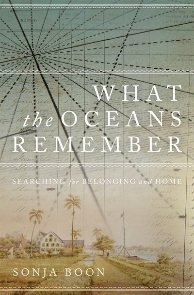 What the Oceans Remember: Searching for Belonging and Home by Sonja Boon