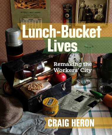Lunch-Bucket Lives: Remaking The Workers? City