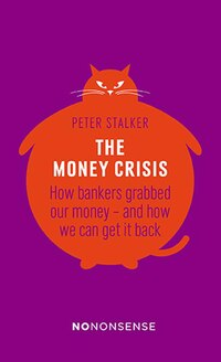 The Money Crisis: How Bankers Grabbed Our Money?and How We Can Get It Back