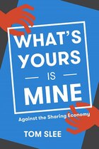 What?s Yours Is Mine: Against The Sharing Economy