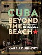 Cuba Beyond The Beach: Stories Of Life In Havana