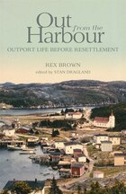Out from the Harbour: Outport Life Before Resettlement