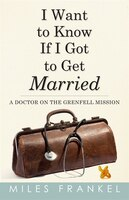 I Want To Know If I Got To Get Married: A Doctor On The Grenfell Mission