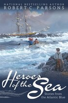 Heroes Of The Sea: Stories From The Atlantic Blue
