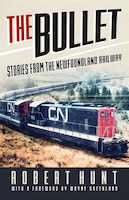 The Bullet: Stories From The Newfoundland Railway