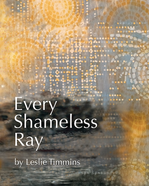 Every Shameless Ray by Leslie Timmins