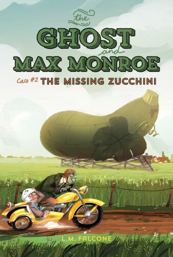The Ghost And Max Monroe, Case #2: The Missing Zucchini by L.M. Falcone