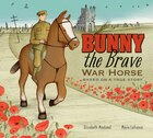Bunny the Brave War Horse: Based on a True Story