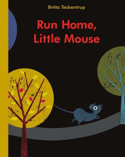 Run Home, Little Mouse by Britta Teckentrup