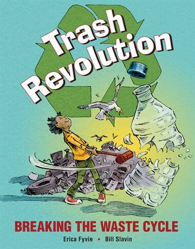 Trash Revolution: Breaking The Waste Cycle by Erica Fyvie