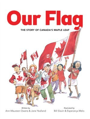 Our Flag: The Story Of Canada's Maple Leaf by Ann-Maureen Owens