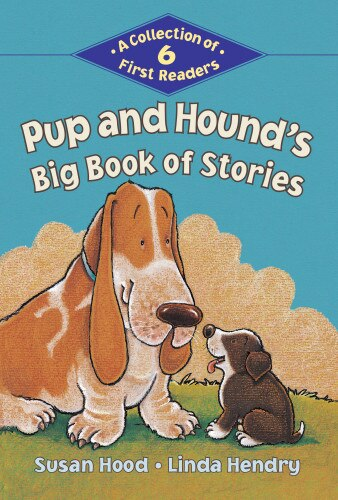 Pup And Hound's Big Book Of Stories: A Collection of 6 First Readers by Susan Hood