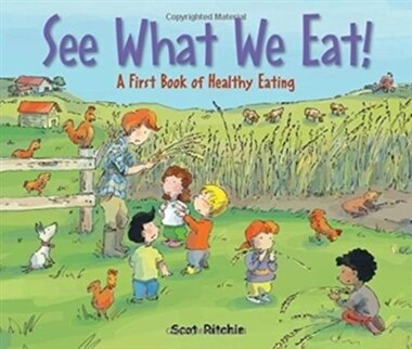 See What We Eat!: A First Book Of Healthy Eating by Scot Ritchie