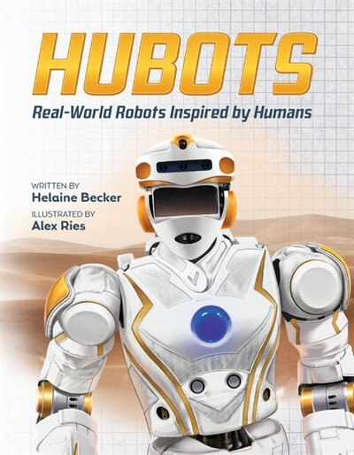 Hubots: Real-world Robots Inspired By Humans by Helaine Becker