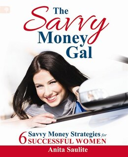 Book The Savvy Money Gal: Six Savvy Money Strategies for Successful Women by Anita Saulite