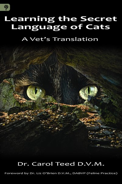 Learning the Secret Language of Cats: A Vet's Translation by Dr. Carol Teed