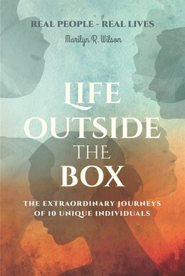 Book Life Outside the Box: The Extraordinary Journeys Of 10 Unique Individuals by Marilyn R. Wilson