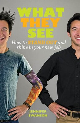 Book What They See: How To Stand Out And Shine In Your New Job by Jennifer Swanson