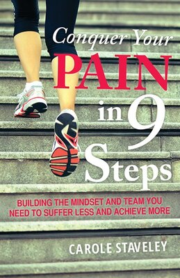 Book Conquer Your Pain In 9 Steps: Building The Mindset And Team You Need To Suffer Less And Achieve More by Carole Staveley
