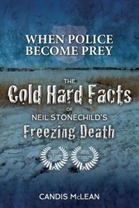 Book When Police Become Prey: The Cold, Hard Facts of Neil Stonechild's Freezing Death by Candis McLean