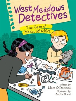 Book West Meadows Detectives: The Case of Maker Mischief by Liam ODonnell