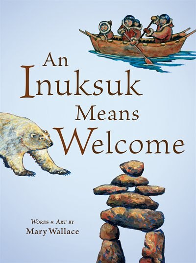 An Inuksuk Means Welcome by Mary Wallace